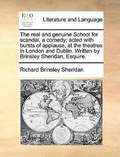 The Real and Genuine School for Scandal, a Comedy; Acted with Bursts of Applause, at the Theatres in London and Dublin. Written by Brinsley Sheridan, Esquire. by Richard Brinsley Sheridan (9781170415443) - PaperBack - Reference