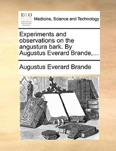 Experiments and Observations on the Angustura Bark. by Augustus Everard Brande, ... by Augustus Everard Brande (9781170415726) - PaperBack - Reference Medicine