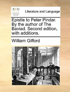 Epistle to Peter Pindar. by the Author of the Baviad. Second Edition, with Additions. by William Gifford (9781170415870) - PaperBack - Reference