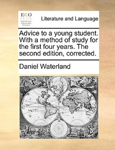 Advice to a Young Student. with a Method of Study for the First Four Years. the Second Edition, Corrected. by Daniel Waterland (9781170416723) - PaperBack - Reference