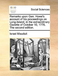 Remarks Upon Gen. Howe's Account of His Proceedings on Long-Island, in the Extraordinary Gazette of October 10, 1776. the Second Edition. by Israel Mauduit (9781170417676) - PaperBack - Social Sciences Sociology