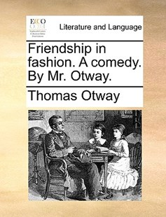 Friendship in Fashion. a Comedy. by Mr. Otway. by Thomas Otway (9781170418017) - PaperBack - Reference