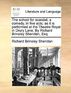 The School for Scandal, a Comedy, in Five Acts; As It Is Performed at the Theatre Royal in Drury Lane. by Richard Brinsley Sheridan, Esq. by Richard Brinsley Sheridan (9781170419090) - PaperBack - Reference