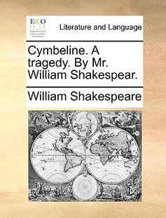 Cymbeline. a Tragedy. by Mr. William Shakespear. by William Shakespeare (9781170419205) - PaperBack - Reference
