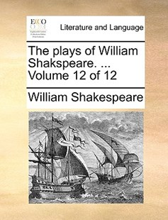 The Plays of William Shakspeare. ... Volume 12 of 12 by William Shakespeare (9781170419328) - PaperBack - Reference