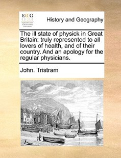 The Ill State of Physick in Great Britain by John Tristram (9781170419670) - PaperBack - History Modern