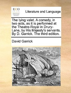 The lying valet. A comedy, in two acts, as it is performed at the Theatre-Royal in Drury-Lane, by His Majesty's servants. By D. Garrick. The third edition. by David Garrick (9781170630488) - PaperBack - Reference