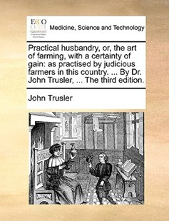 Practical husbandry, or, the art of farming, with a certainty of gain by John Trusler (9781170658222) - PaperBack - Reference Medicine