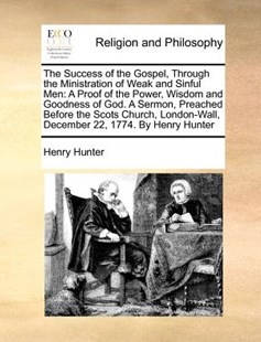 The Success of the Gospel, Through the Ministration of Weak and Sinful Men by Henry Hunter (9781170775455) - PaperBack - Religion & Spirituality