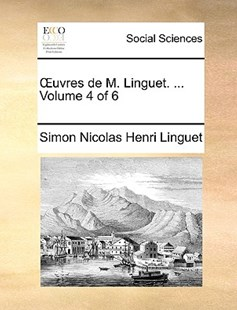 Uvres de M. Linguet. ... Volume 4 of 6 by Simon Nicolas Henri Linguet (9781170794630) - PaperBack - Social Sciences Sociology