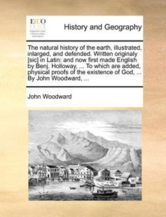 The natural history of the earth, illustrated, inlarged, and defended. Written originaly [sic] in Latin by John Woodward (9781170973899) - PaperBack - Reference Medicine