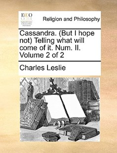 Cassandra. (But I hope not) Telling what will come of it. Num. II.  Volume 2 of 2 by Charles Leslie (9781171103301) - PaperBack - Religion & Spirituality
