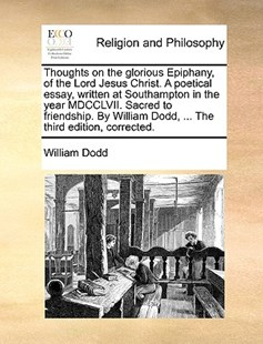 Thoughts on the glorious Epiphany, of the Lord Jesus Christ. A poetical essay, written at Southampton in the year MDCCLVII. Sacred to friendship. By William Dodd, ... The third edition, corrected. by William Dodd (9781171149873) - PaperBack - Religion & Spirituality