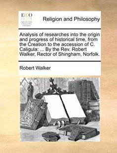 Analysis of researches into the origin and progress of historical time, from the Creation to the accession of C. Caligula by Robert Walker (9781171386438) - PaperBack - Religion & Spirituality