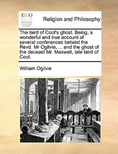 The laird of Cool's ghost. Being, a wonderful and true account of several conferences betwixt the Revd. Mr Ogilvie, ... and the ghost of the deceast Mr. Maxwell, late laird of Cool. by William Ogilvie (9781171438373) - PaperBack - Religion & Spirituality