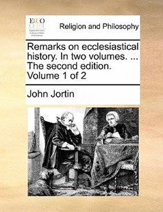 Remarks on ecclesiastical history. In two volumes. ... The second edition. Volume 1 of 2 by John Jortin (9781171485940) - PaperBack - Religion & Spirituality