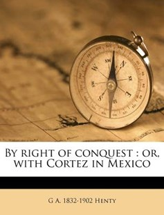 By Right of Conquest by George Alfred Henty (9781171494744) - PaperBack - Historical fiction