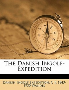 The Danish Ingolf-Expedition by Danish Ingolf Expedition, C. F. Wandel (9781171522041) - PaperBack - History