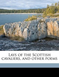 Lays of the Scottish Cavaliers, and Other Poems by William Edmondstoune Aytoun (9781171613244) - PaperBack - History