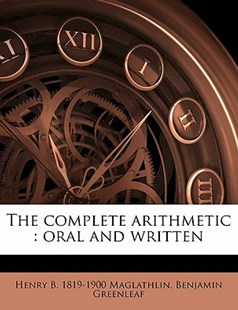 The Complete Arithmetic by Henry B. Maglathlin, Benjamin Greenleaf (9781171677048) - PaperBack - History