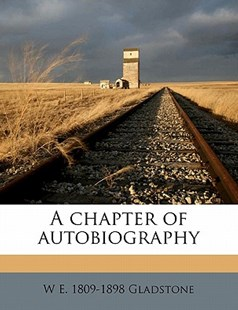 A Chapter of Autobiography by W e. 1809-1898 Gladstone (9781171700005) - PaperBack - History