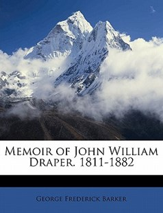 Memoir of John William Draper 1811-1882 by George Frederick Barker (9781171843108) - PaperBack - History