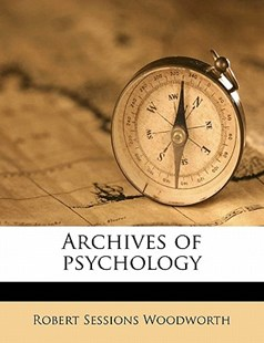 Archives of Psychology by Robert Sessions Woodworth (9781171874362) - PaperBack - History