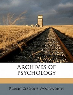 Archives of Psychology by Robert Sessions Woodworth (9781171899037) - PaperBack - History