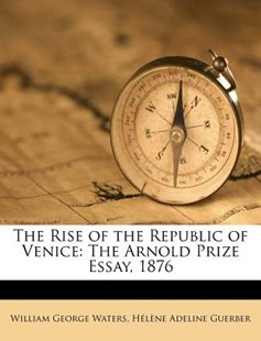 The Rise of the Republic of Venice by William George Waters, Helene Adeline Guerber (9781172115372) - PaperBack - History