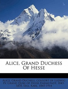 Alice, Grand Duchess of Hesse by Grand Duchess Alice (9781172237449) - PaperBack - History