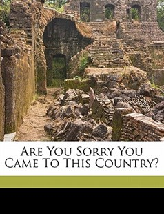 Are You Sorry You Came to This Country? by Carl Julius Ernst (9781172239665) - PaperBack - History