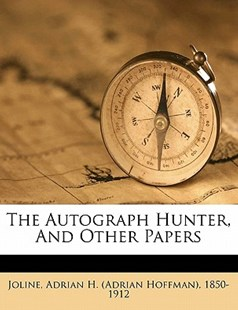 The Autograph Hunter, and Other Papers by Adrian H. Joline (9781172242078) - PaperBack - History