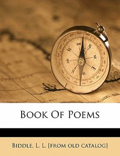 Book of Poems by L. L. Biddle (9781172242115) - PaperBack - History