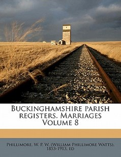 Buckinghamshire Parish Registers Marriages by W. P. W. (William Phillimore Phillimore (9781172243464) - PaperBack - History