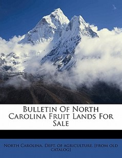 Bulletin of North Carolina Fruit Lands for Sale by North Carolina. Dept. Of Agriculture. [F (9781172243686) - PaperBack - History