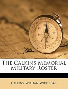 The Calkins Memorial Military Roster by William Wirt Calkins (9781172245338) - PaperBack - History