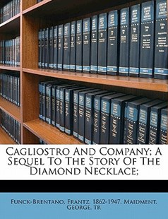 Cagliostro and Company; a Sequel to the Story of the Diamond Necklace; by Maidment tr (9781172246021) - PaperBack - History