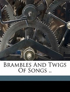 Brambles and Twigs of Songs by John A. [From Old Catalog] Keane (9781172246168) - PaperBack - History
