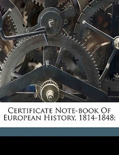 Certificate Note-Book of European History, 1814-1848; by J. S. [From Old Catalog] Lindsey (9781172246830) - PaperBack - History