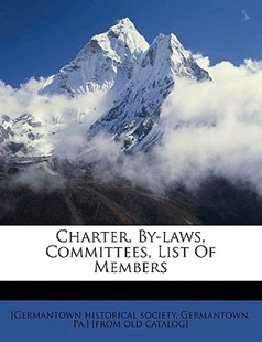 Charter, by-Laws, Committees, List of Members by Germanto [Germantown Historical Society (9781172247202) - PaperBack - History