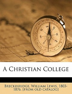 A Christian College by William Lewis Breckinridge (9781172248018) - PaperBack - History