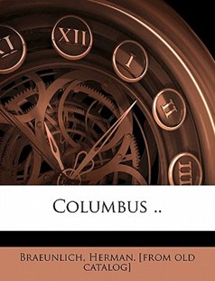 Columbus by Herman Braeunlich (9781172250592) - PaperBack - History