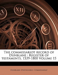 The Commissariot Record of Dunblane by Dunblane (Perthshire). Commissariat (9781172252534) - PaperBack - History