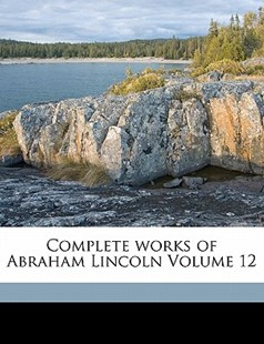 Complete Works of Abraham Lincoln by  (9781172252596) - PaperBack - History