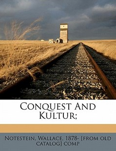 Conquest and Kultur; by Wallace Notestein (9781172253562) - PaperBack - History