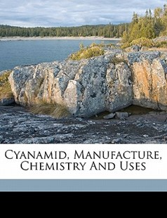 Cyanamid, Manufacture, Chemistry and Uses by Edward John Pranke (9781172254309) - PaperBack - History