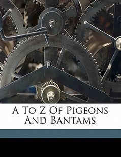 \A to Z of Pigeons and Bantams by Frank W. De Lancey (9781172254507) - PaperBack - History