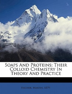 Soaps and Proteins; Their Colloid Chemistry in Theory and Practice by  (9781172257195) - PaperBack - History