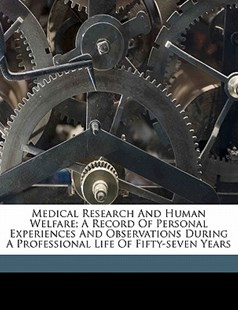Medical Research and Human Welfare; a Record of Personal Experiences and Observations During a Professional Life of Fifty-Seven Years by William W. (William Williams) Keen (9781172257461) - PaperBack - History