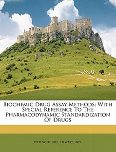 Biochemic Drug Assay Methods; with Special Reference to the Pharmacodynamic Standardization of Drugs by Paul Stewart Pittenger (9781172258659) - PaperBack - History